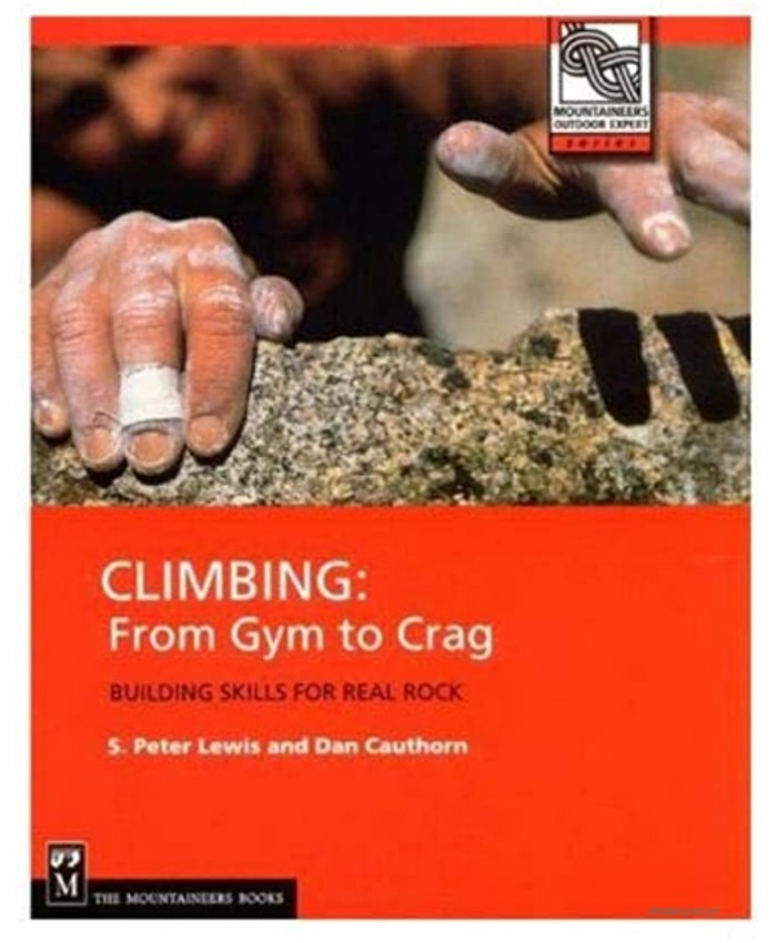 Climbing: From Gym to Crag Building skills for Real Rock